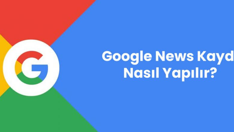 Ücretsiz Google News Kaydı 2021